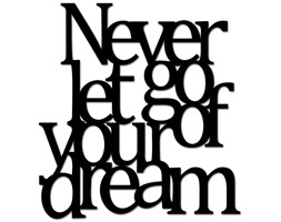 Napis na ścianę DekoSign NEVER LET GO OF YOUR DREAM czarny kod: NLG1-1 - do kupienia: www.superwnetrze.pl