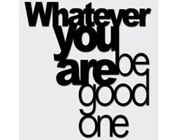 Napis na ścianę WHATEVER YOU ARE BE GOOD ONE (czarny)