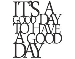 Napis na ścianę ITS A GOOD DAY TO HAVE A GOOD DAY (czarny) DekoSign