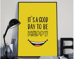"""Plakat premium - Hasło motywacyjne - """"It's a good day to be happy - 29.7 x 42 cm"""